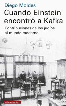 Cuando Einstein encontró a Kafka. Diego Moldes. Galaxia Gutenberg, 2020. 704 páginas. 35 euros